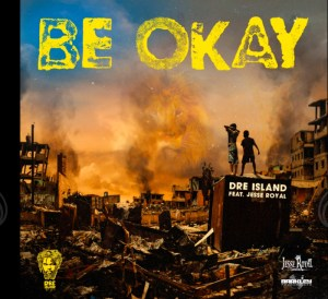 Dre Island ft. Jesse Royal - Be Okay