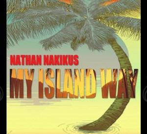 Nathan Nakikus My Island Way