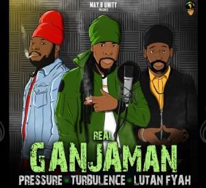 Turbulence, Pressure & Lutan Fyah - Real Ganjaman