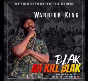 Warrior King - Blak Ah Kill Blak