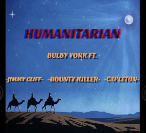Bulby York - Humanitarian ft. Jimmy Cliff, Capleton & Bounty Killer