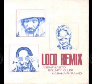 Loco Remix - Agent Sasco, Bounty Killer & Kabaka Pyramid