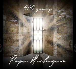 Papa Michigan - 400 years