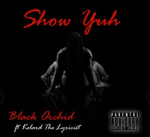 Black Orchid ft Kelard The Lyricist - Show Yuh