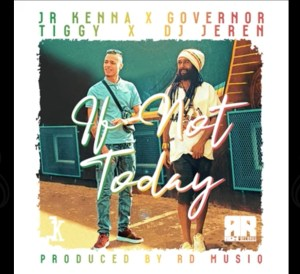 Jr. Kenna ft Governor, Tiggy & DJ Jeren - If not Today