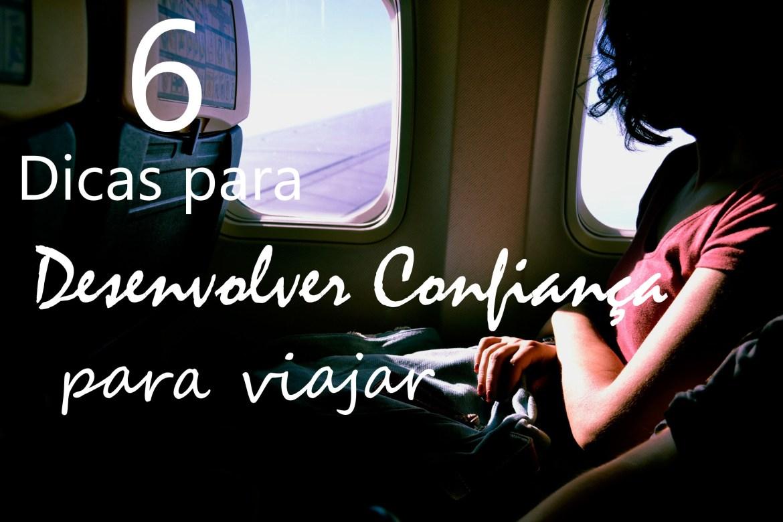 6 Dicas De Como Desenvolver Confiança Para Viajar