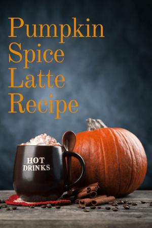 Home Made Pumpkin Spice Latte Recipe