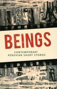 Beings  Contemporary Peruvian Short Stories   World Literature Today This anthology of contemporary Peruvian short fiction  beginning in the  1950s  is comprised of eight short stories by well known authors and  includes