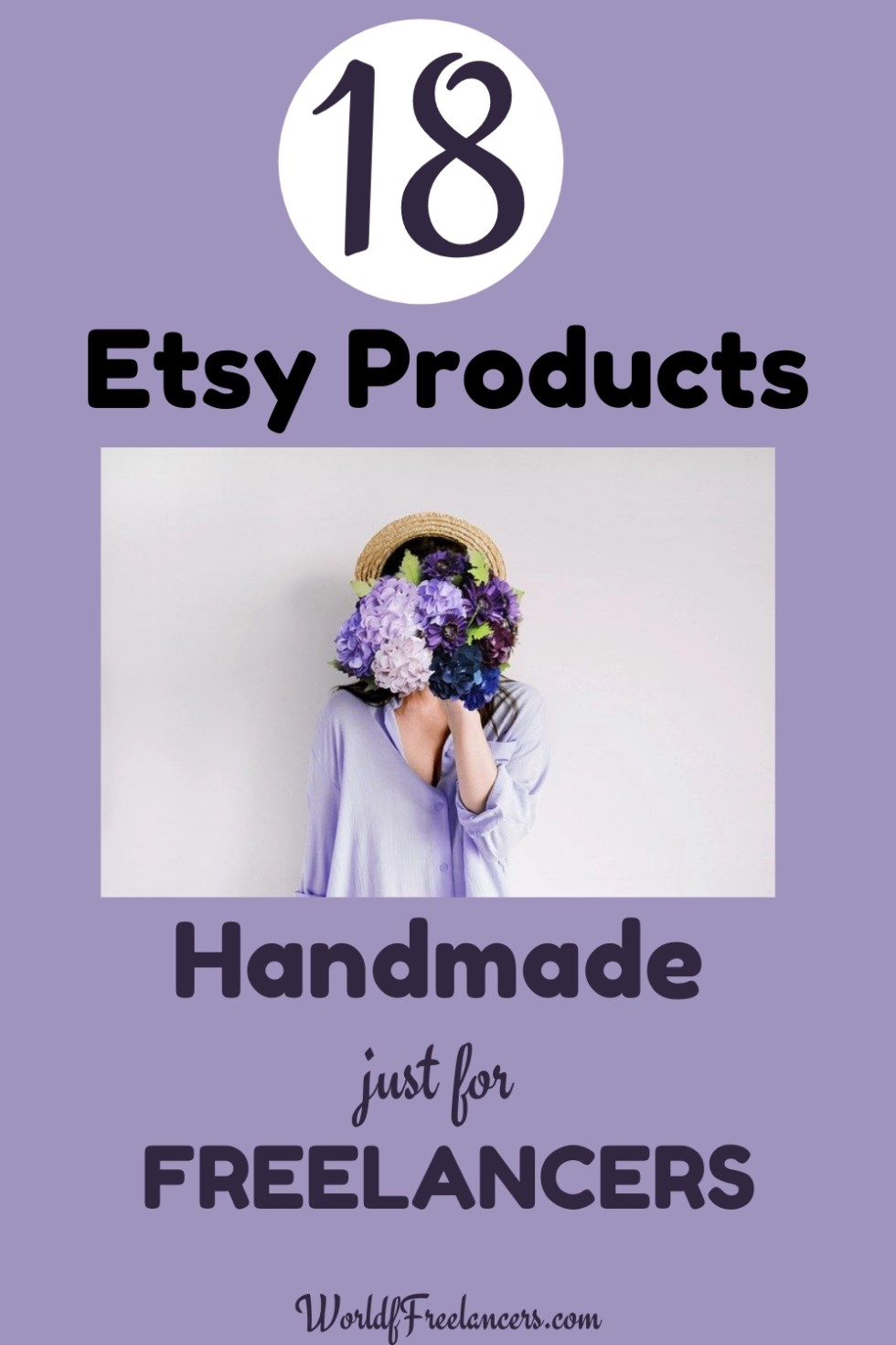 Pinterest pin with text saying 18 Etsy products handmade just for freelancers, worldoffreelancers.com with image of woman in purple blouse and straw hat hiding her face with a bouquet of purple flowers