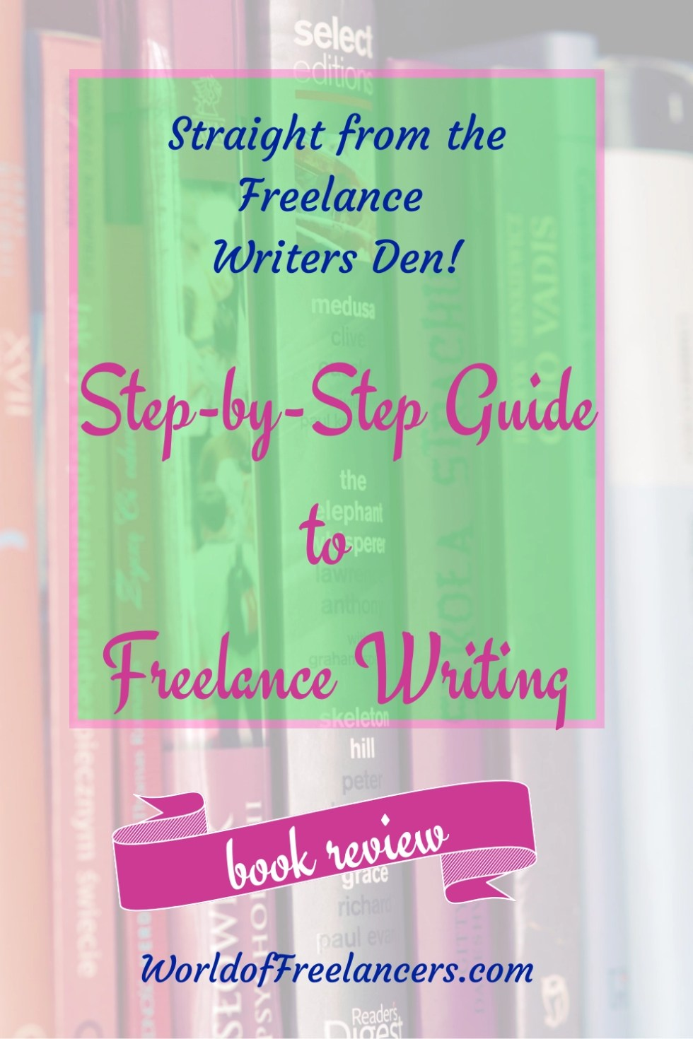 Straight from the Freelance Writers Den, the Step by Step Guide to Freelance Writing Success book review