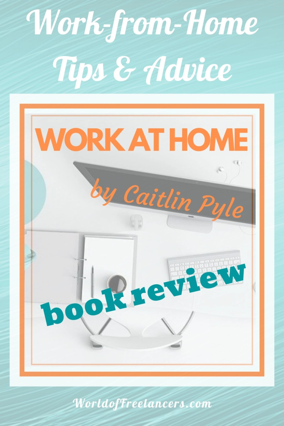 Work-from-home tips and advice in the book Work at Home by Caitlin Pyle which you can read about in this book review