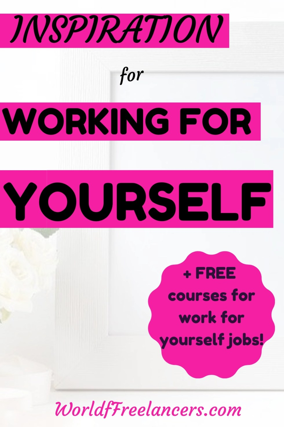 Pinterest image white picture frame and white flower with text inspiration for working for yourself