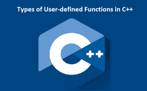 Types of User-defined Functions in C++