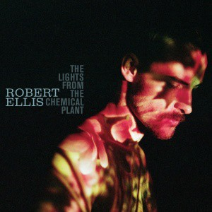 06 Robert Ellis - The Lights from the Chemical Plant