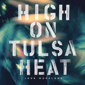06 John Moreland - High On Tulsa Heat