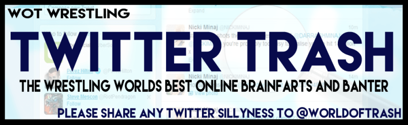 wot twitter watch - sharing the internets best bits of online banter and brainfarts from the wrestling world