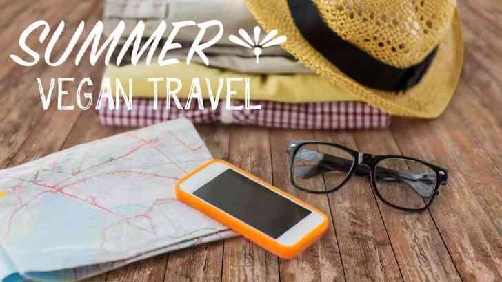 Vegan Travel: Summer Edition