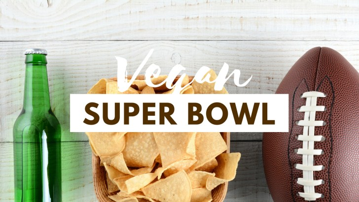 How to Celebrate Super Bowl—Vegan Style!