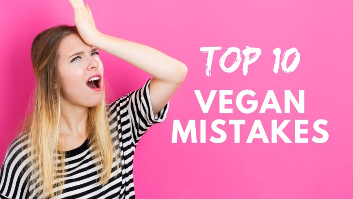 10 Vegan Mistakes You'll Probably Make When Going Plant-Based