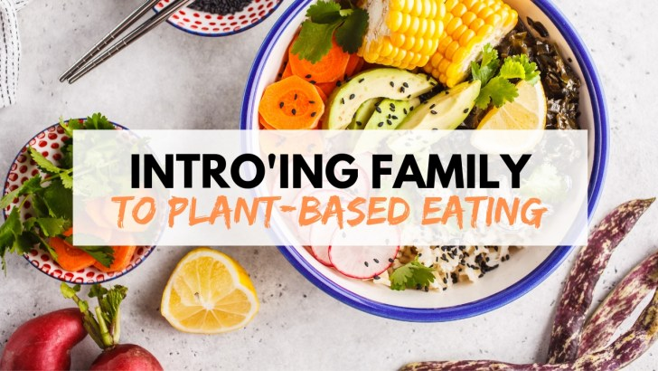 How to Introduce Your Family to Plant-Based Eating