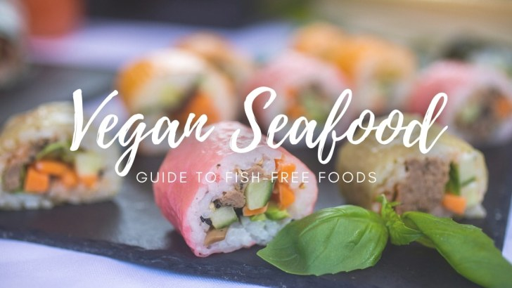 Vegan Seafood Guide—There's Plenty More Fish in The Sea!