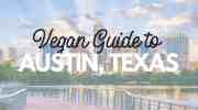 Guide to Eating Vegan in Austin, Texas