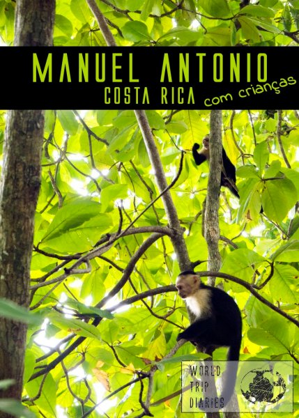 Manuel Antonio, na Costa Rica, é um ótimo lugar para umas férias em família: calor, natureza, animais, praias e comida boa!