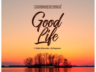 Governor Of Africa - Good Life ft. DJ Neptune & Bella Shmurda