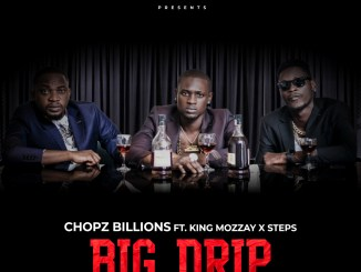 MUSIC: Chopz Billions Ft King Mozzay x Steps - Big Drip