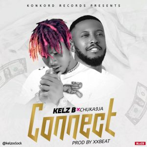 "Kelz B Ft. Chuka9ja - ""Connect"""