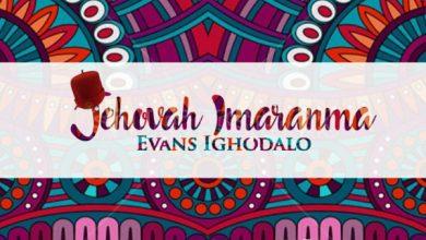 Photo of #NewMusic: Evans Ighodalo – Jehovah Imaranma @evansighodalo