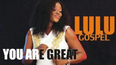 Photo of #FreshRelease: You Are Great By Lulu Gospel @Lulu_gospel