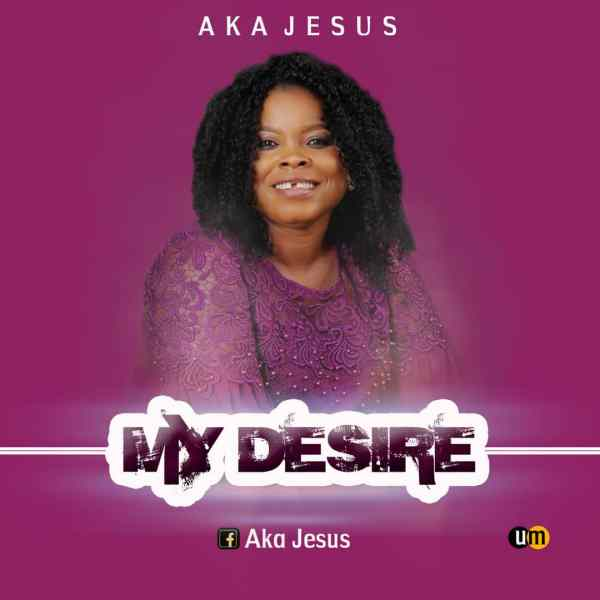 My Desire By Aka Jesus