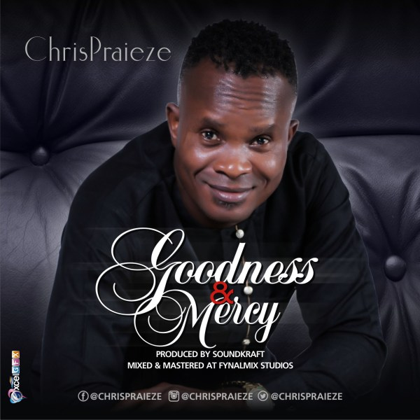 Goodness and Mercy By Chris Praieze