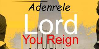 Lord You Reign By Adenrele