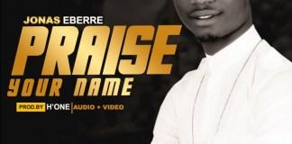 Jonas Eberre – Praise Your Name