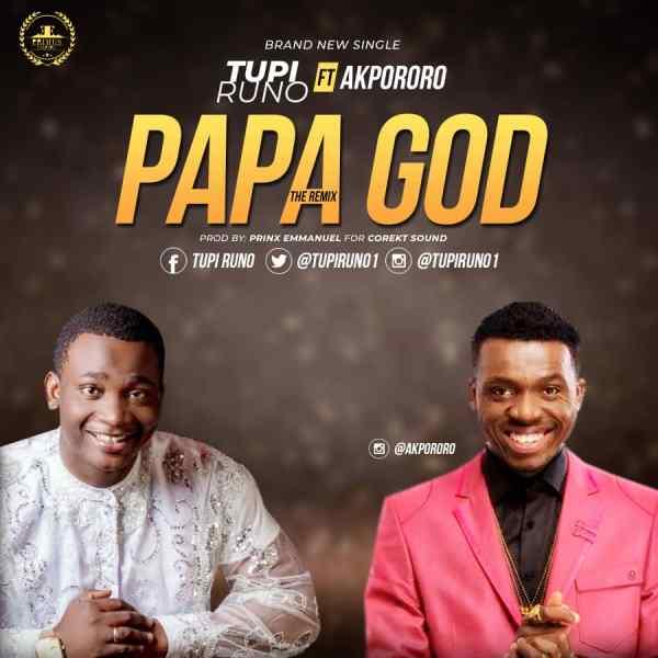 Papa God (Remix) By Tupi Runo Ft. Akpororo