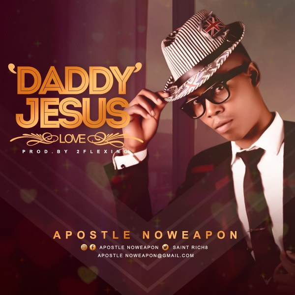 Daddy Jesus By Apostle No Weapon