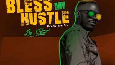 Photo of [Audio] Bless My Hustle By Leo Saint