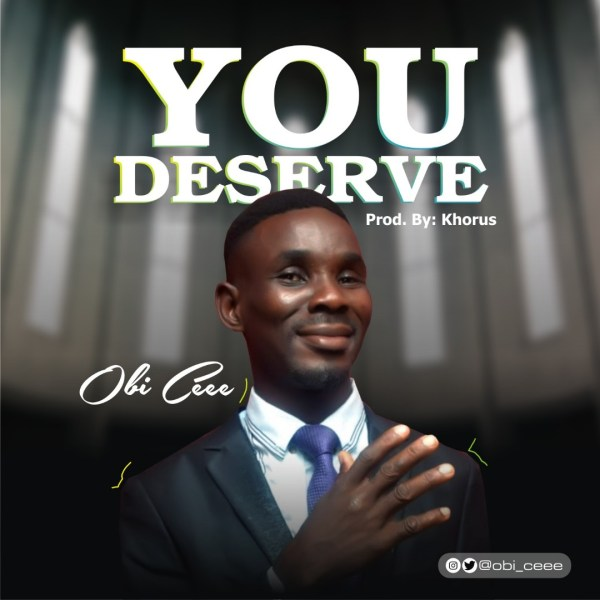 You Deserve By Obi Cee