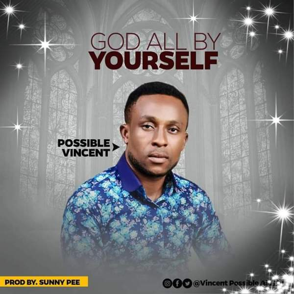 God all by yourself By Possible Vincent