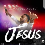 My Jesus By Emmanuel Abutu