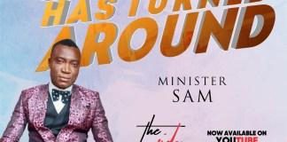 Everything Has Turned Around - Minister Sam