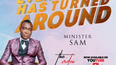 Photo of Minister Sam Releases Everything Has Turned Around Official Video