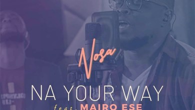 Photo of [Audio + Video] Na Your Way By Nosa Ft Mairo Ese