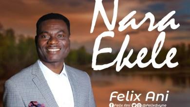 Photo of [Audio+Lyrics Video] Nara Ekele By Felix Ani