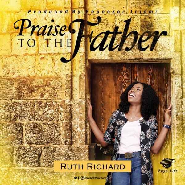 Praise to the Father by Ruth Richard