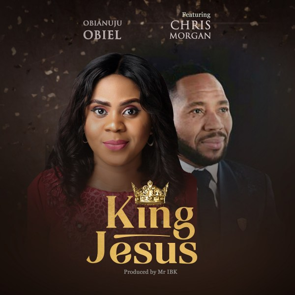 King Jesus By Obianuju Obiel ft Chris Morgan