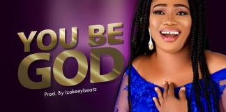 You Be God By Nonso Faith