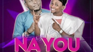 Photo of [Audio + Lyrics] Na You By John Olumayowa